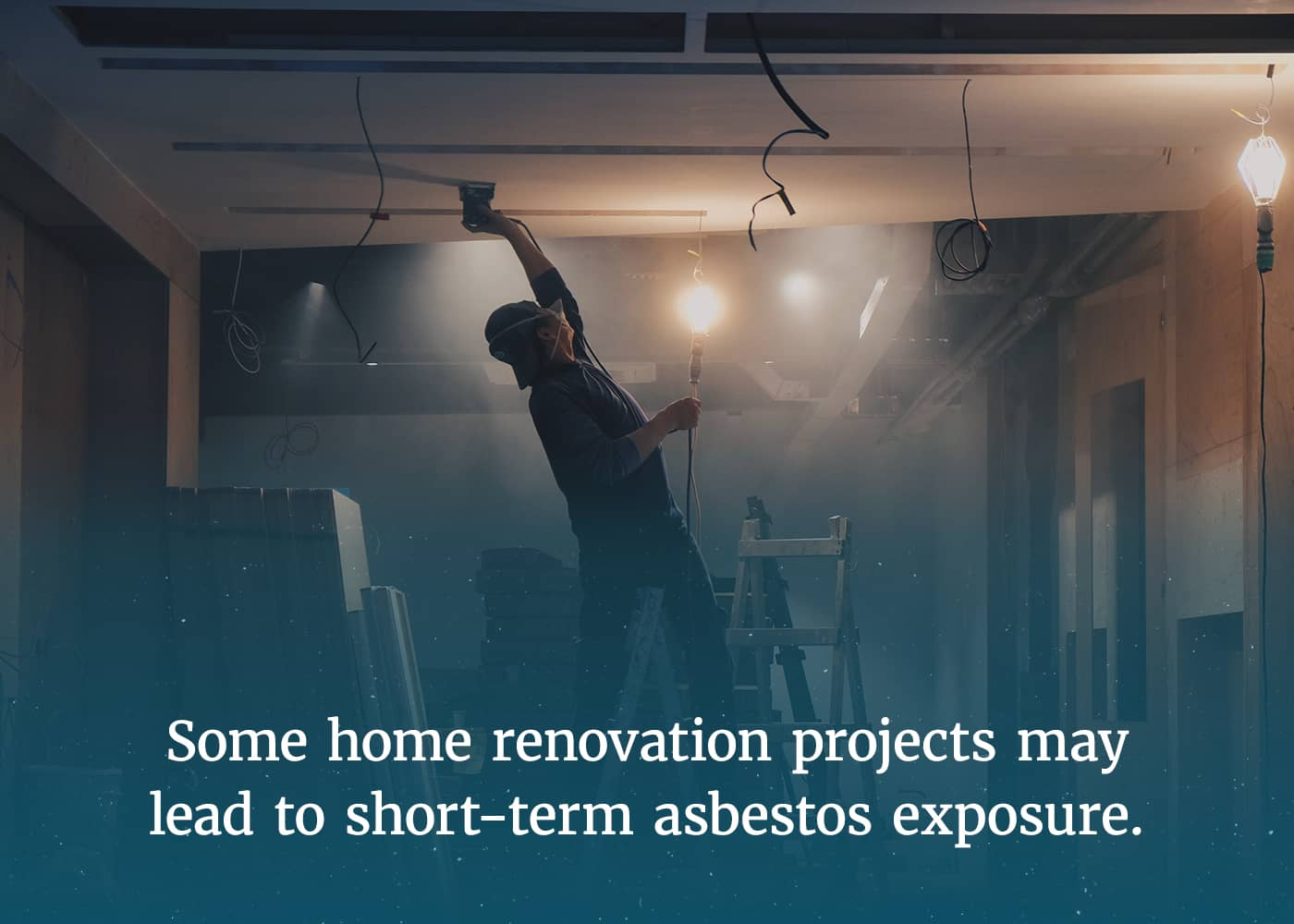 Some home renovation projects can lead to short-term asbestos exposure.